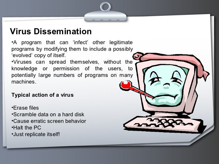 virus dissemination Virus dissemination what is a computer virus a computer virus is a program that can 'infect' other unprotected programs by evolving themselves into a copy that paticukar programs or themselves.
