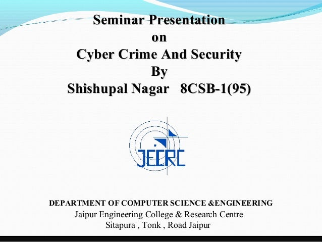 Seminar Presentation               on    Cyber Crime And Security               By   Shishupal Nagar 8CSB-1(95)DEPARTMENT ...