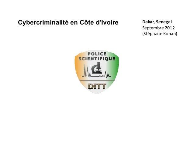 Cybercriminalité en Côte dIvoire   Dakar, Senegal                                    Septembre 2012                       ...