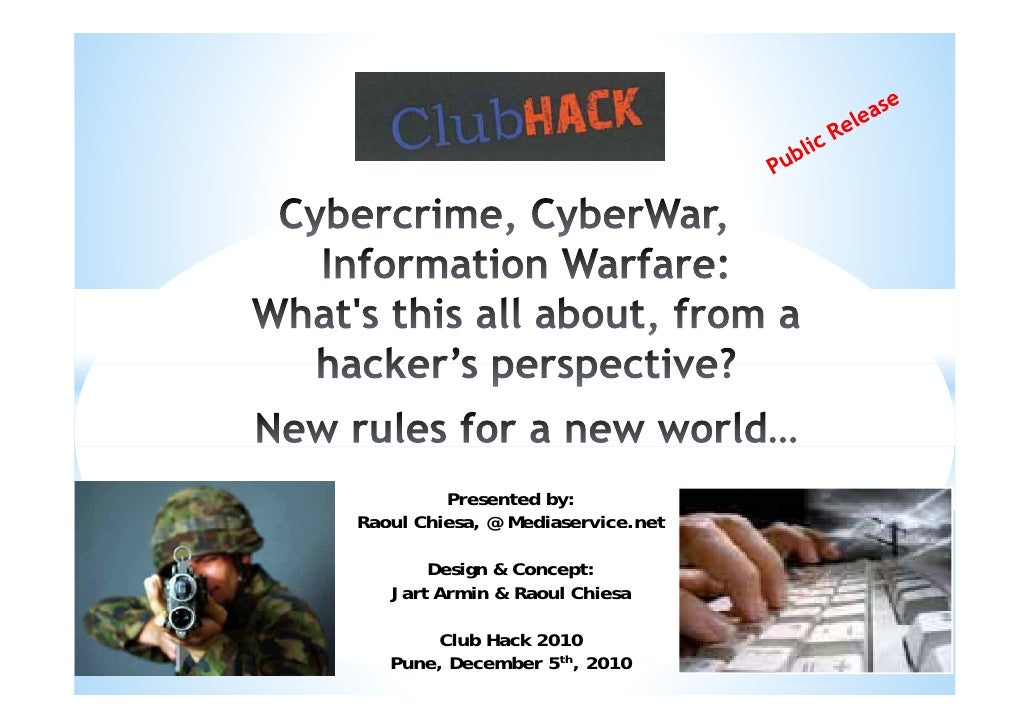 Cybercrime, cyber war, infowar - what's this all about from an hacker's perspective (raoul chiesa)