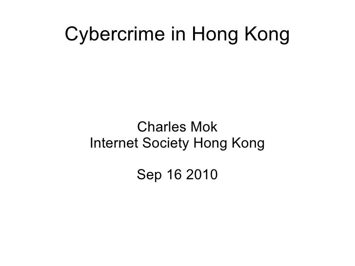 Cybercrime in Hong Kong Charles Mok Internet Society Hong Kong Sep 16 2010