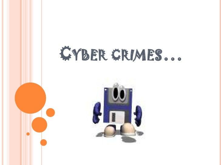 CYBER CRIMES…