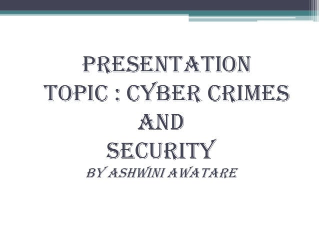 presentation topic : cyber crimes and security By ashwini awatare