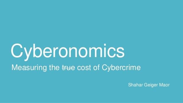 Cyber economics v2 -Measuring the true cost of Cybercrime