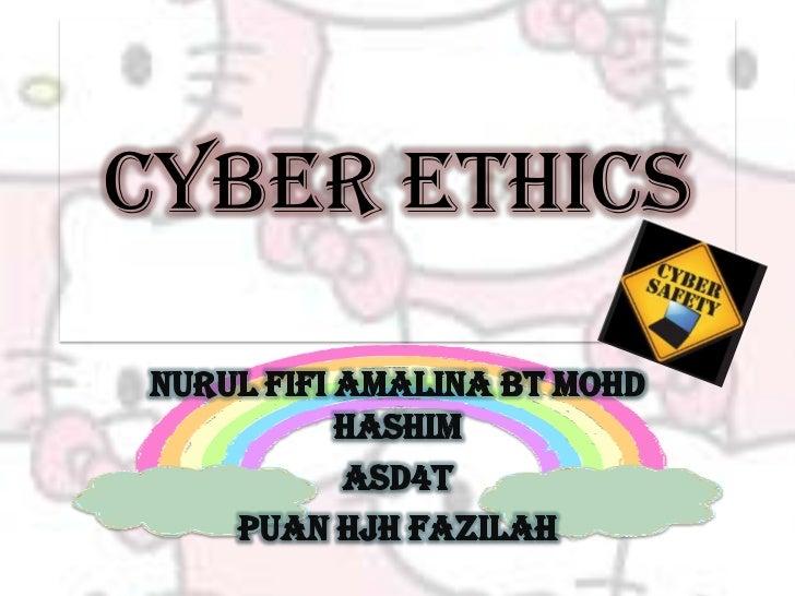 Cyber Ethics<br />NurulFifiAmalinabtMohdHashim<br />ASD4T<br />PuanHjhFazilah<br />