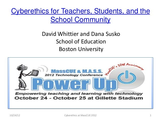Cyberethics for Teachers, Students, and the             School Community           David Whittier and Dana Susko          ...