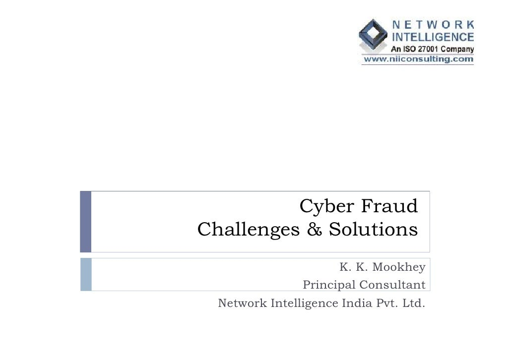 Cyber FraudChallenges & Solutions                      K. K. Mookhey                Principal Consultant  Network Intellig...