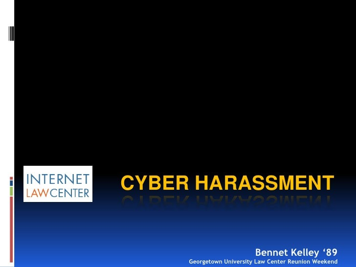 CYBER HARASSMENT                             Bennet Kelley '89      Georgetown University Law Center Reunion Weekend