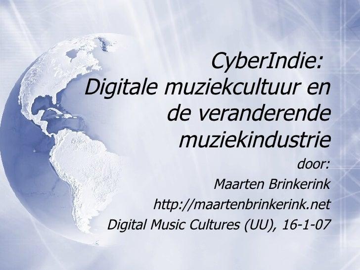 CyberIndie:  Digitale muziekcultuur en de veranderende muziekindustrie door: Maarten Brinkerink http://maartenbrinkerink.n...