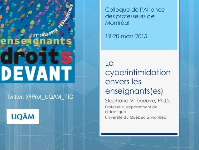 La cyberintimidation envers les enseignants(es) Stéphane Villeneuve, Ph.D. Professeur, département de didactique Universit...