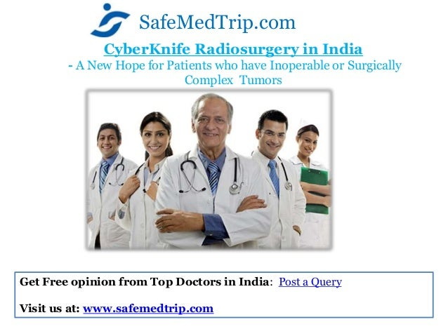 CyberKnife Radiosurgery in India- A New Hope for Patients who have Inoperable or SurgicallyComplex TumorsSafeMedTrip.comGe...