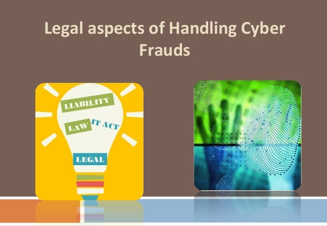Legal aspects of Handling Cyber Frauds IT ACT LEGAL LAW LIABILITY