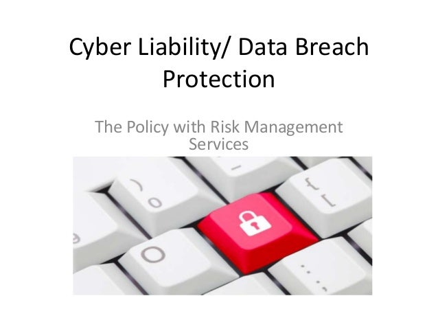 Cyber Liability/ Data Breach Protection The Policy with Risk Management Services