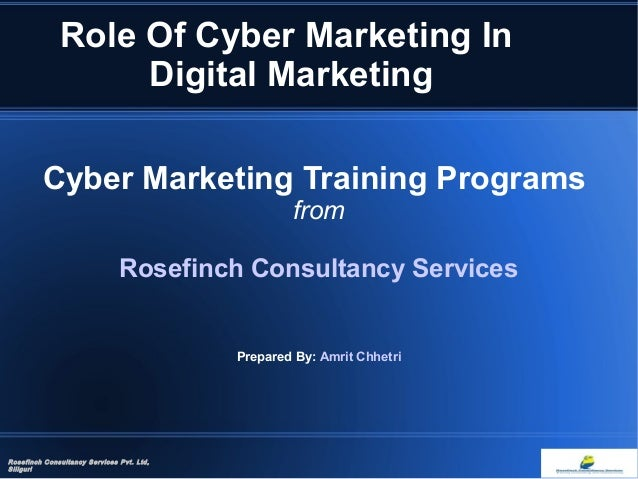 Role Of Cyber Marketing In Digital Marketing Cyber Marketing Training Programs from Rosefinch Consultancy Services Prepare...