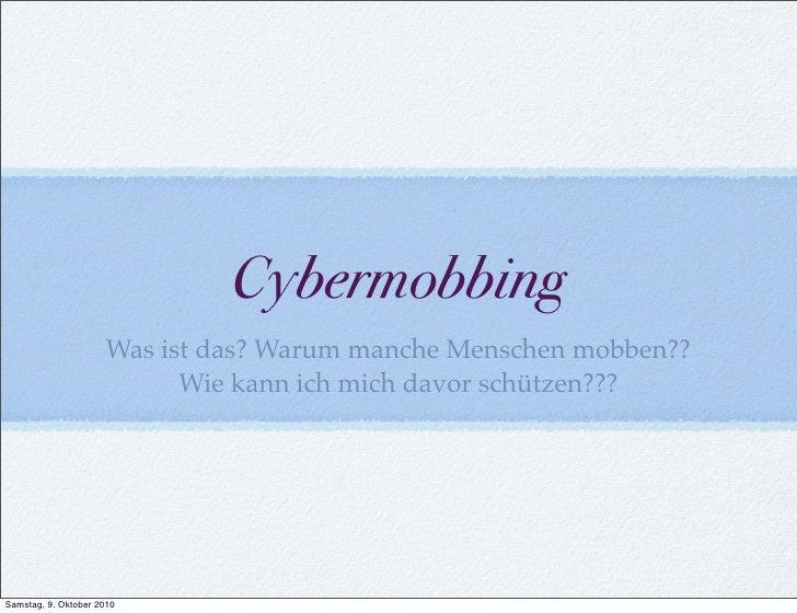 Cybermobbing                       Was ist das? Warum manche Menschen mobben??                             Wie kann ich mi...