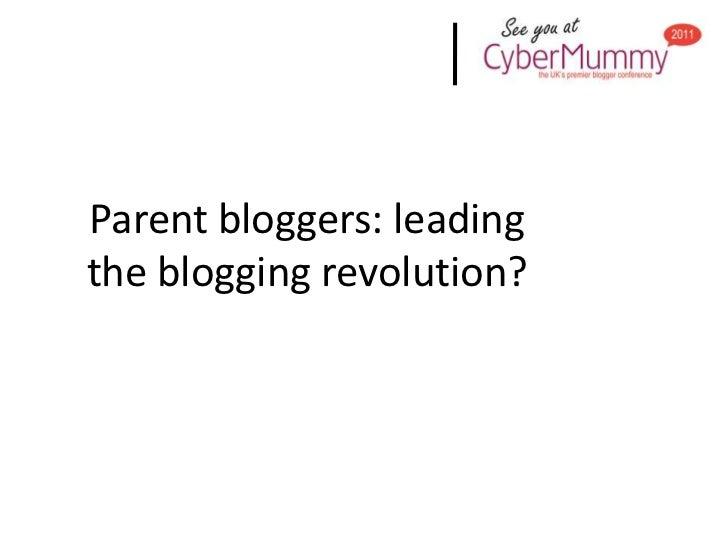 Parent bloggers: leading the blogging revolution?<br />