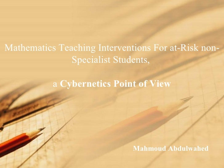 Mahmoud Abdulwahed Mathematics Teaching Interventions For at-Risk non-Specialist Students,  a  Cybernetics Point of View