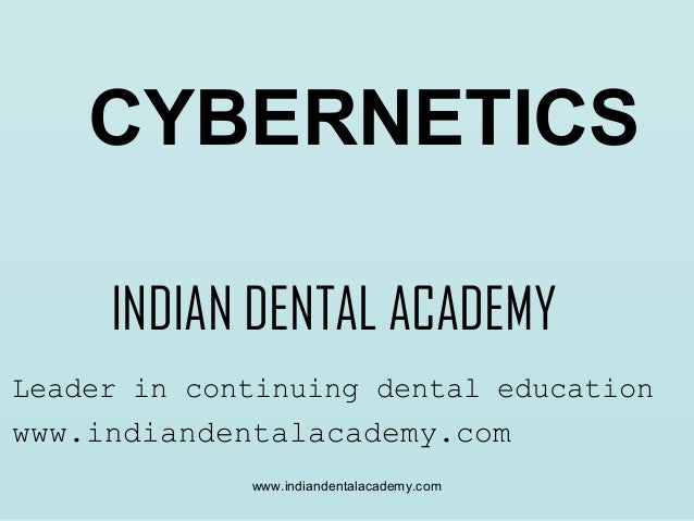 CYBERNETICS INDIAN DENTAL ACADEMY Leader in continuing dental education  www.indiandentalacademy.com www.indiandentalacade...