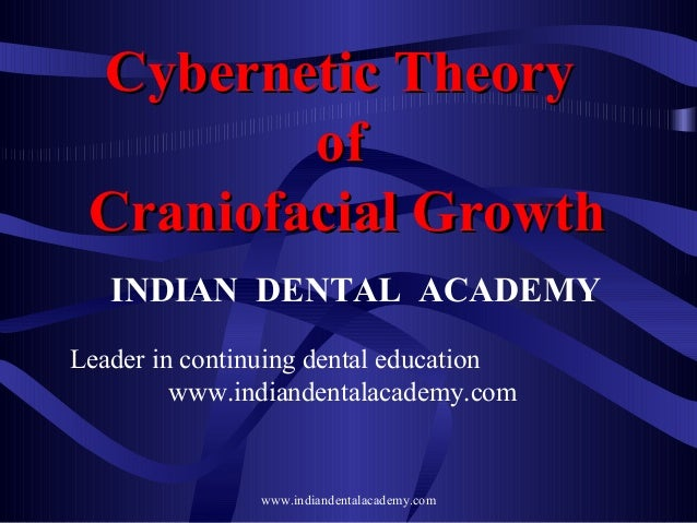 Cybernetic Theory of Craniofacial Growth INDIAN DENTAL ACADEMY Leader in continuing dental education www.indiandentalacade...