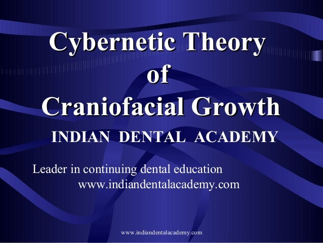 Cybernetic theory of craniofacial growth /certified fixed orthodontic courses by Indian dental academy