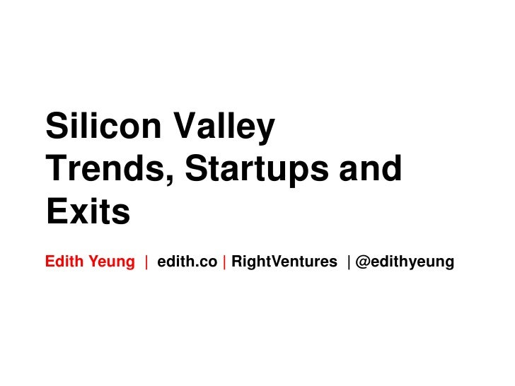 Silicon ValleyTrends, Startups andExitsEdith Yeung | edith.co | RightVentures | @edithyeung