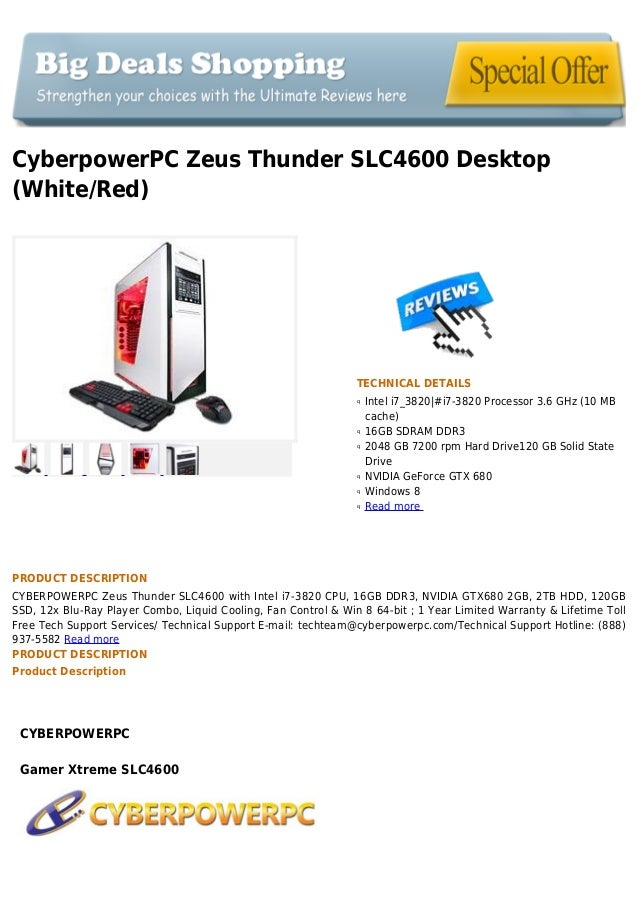 CyberpowerPC Zeus Thunder SLC4600 Desktop(White/Red)TECHNICAL DETAILSIntel i7_3820|#i7-3820 Processor 3.6 GHz (10 MBqcache...