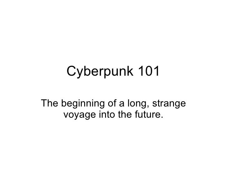 Cyberpunk 101 The beginning of a long, strange voyage into the future.