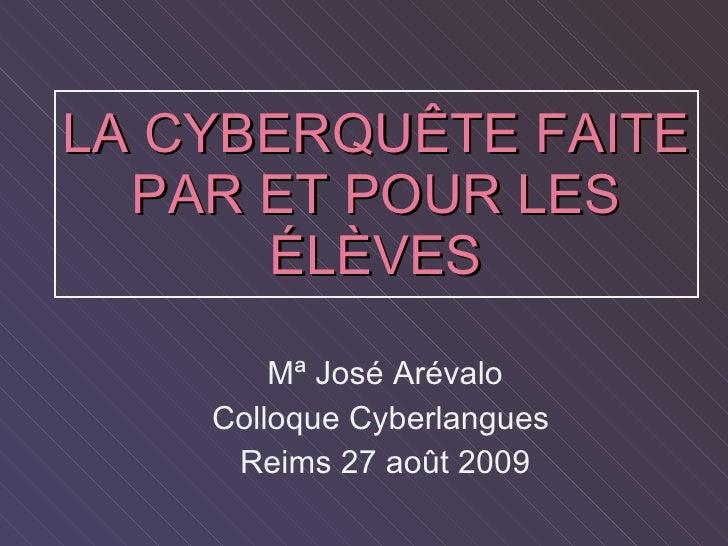 LA CYBERQU ÊTE FAITE PAR ET POUR LES ÉLÈVES Mª Jos é Arévalo Colloque Cyberlangues  Reims 27 août 2009