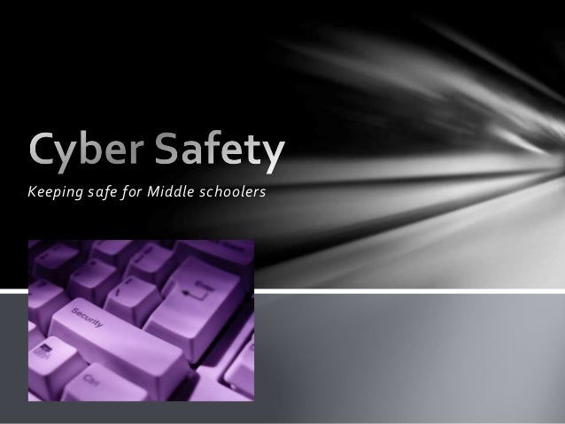 Cyber safety: internet safety presentation for middle school students