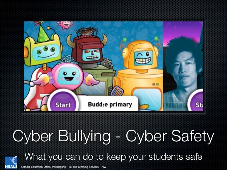 Cyber Bullying - Cyber Safety   What you can do to keep your students safe Catholic Education Office, Wollongong – RE and ...