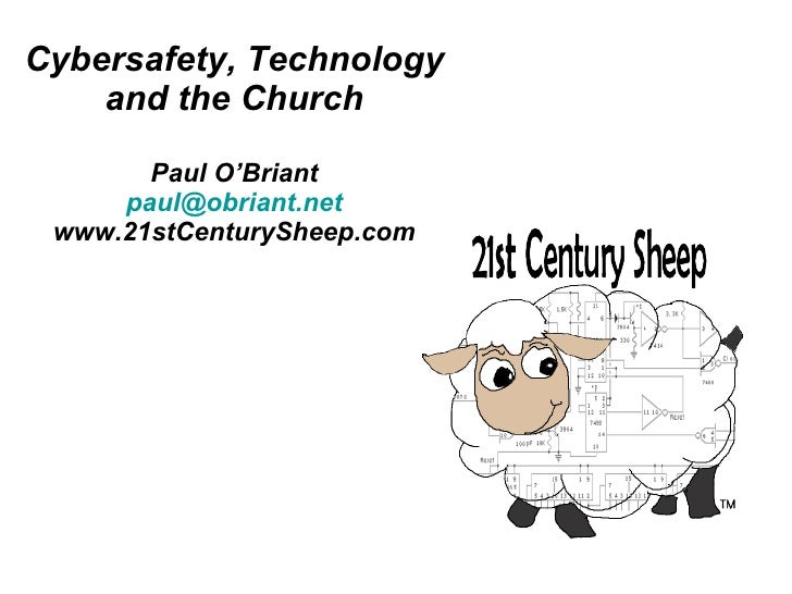 Cybersafety, Technology and the Church Paul O'Briant [email_address] www.21stCenturySheep.com