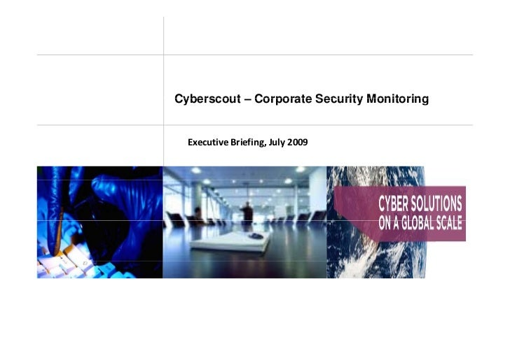 Cyberscout – Corporate Security Monitoring     ExecutiveBriefing,July2009   E     i B i fi J l 2009