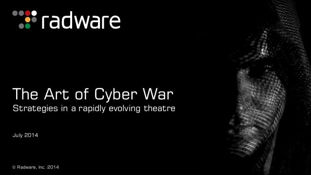 © Radware, Inc. 2014 The Art of Cyber War Strategies in a rapidly evolving theatre July 2014