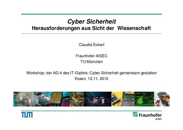 Cyber Sicherheit  Herausforderungen aus Sicht der Wissenschaft                            Claudia Eckert                  ...