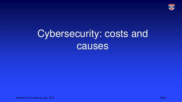Cybersecurity: costs and causes  Introduction to cybersecurity, 2013  Slide 1