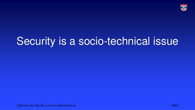 Cybersecurity 4 security is sociotechnical issue
