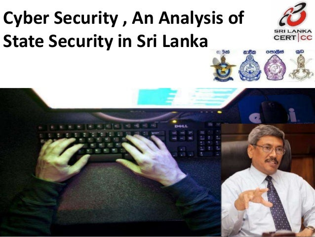 Cyber security , an Analysis of State Security in Sri Lanka
