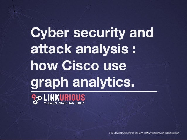 Cyber security and attack analysis : how Cisco uses graph analytics