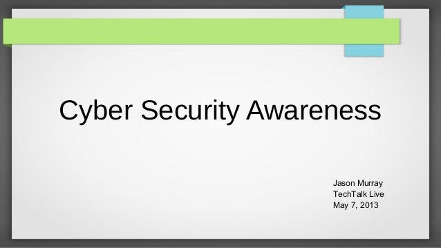 Cyber Security AwarenessJason MurrayTechTalk LiveMay 7, 2013