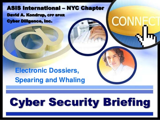 ASIS International – NYC ChapterDavid A. Kondrup,   CPP SPHRCyber Diligence, Inc.   Electronic Dossiers,   Spearing and Wh...