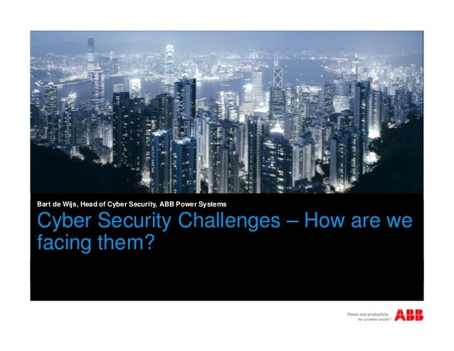 Bart de Wijs, Head of Cyber Security, ABB Power Systems  Cyber Security Challenges – How are we facing them?