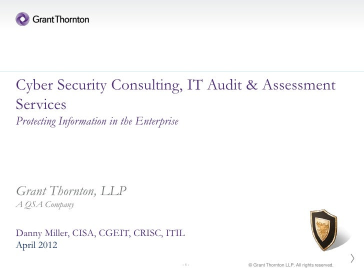 Cyber Security Consulting, IT Audit & AssessmentServicesProtecting Information in the EnterpriseGrant Thornton, LLPA QSA C...