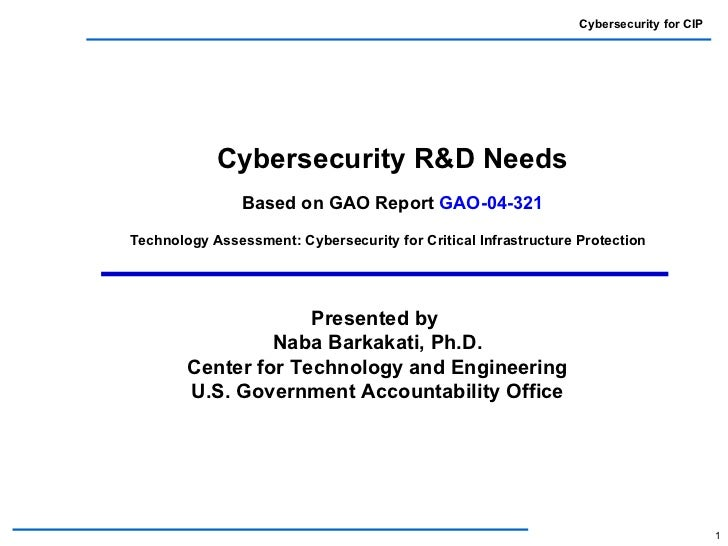 Cybersecurity for CIP            Cybersecurity R&D Needs                Based on GAO Report GAO-04-321Technology Assessmen...