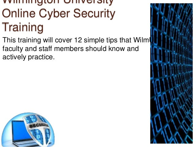 Wilmington University Online Cyber Security Training This training will cover 12 simple tips that WilmU faculty and staff ...