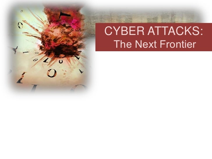 CYBER ATTACKS: The Next Frontier<br />
