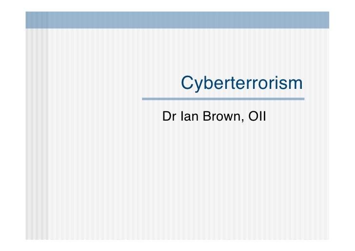 Cyberterrorism Dr Ian Brown, OII