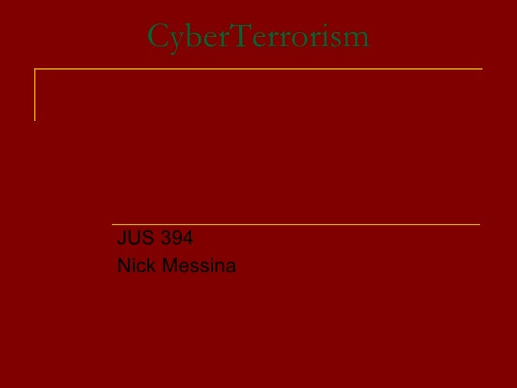 CyberTerrorism JUS 394 Nick Messina