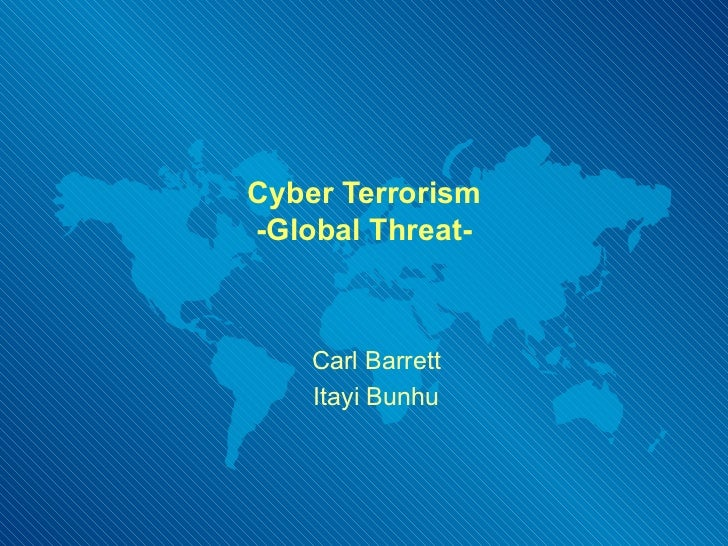 Cyber Terrorism -Global Threat- Carl Barrett Itayi Bunhu