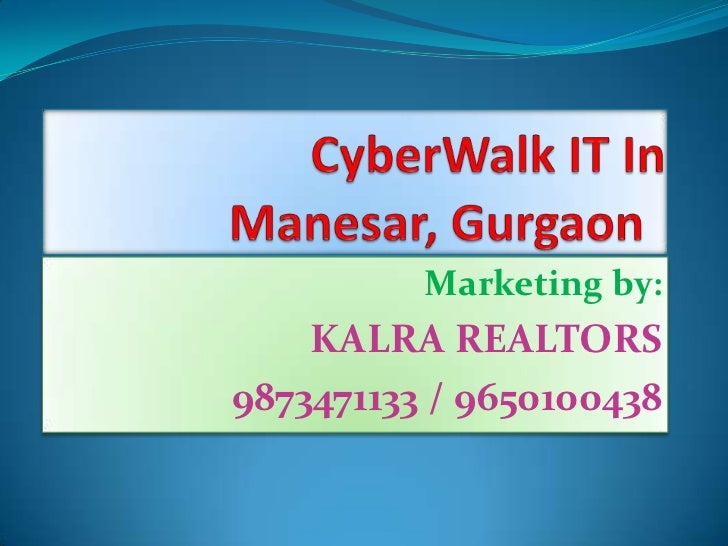 CyberWalk IT In Manesar, Gurgaon<br />Marketing by:<br />KALRA REALTORS<br />9873471133 / 9650100438<br />