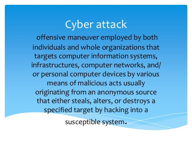 Cyber attack offensive maneuver employed by both individuals and whole organizations that targets computer information sys...